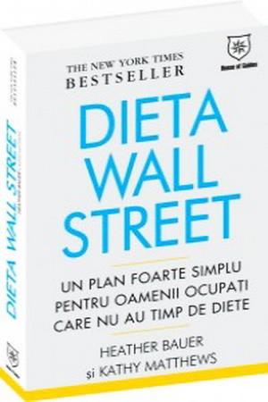 Dieta Wall Street. Un plan foarte simplu pentru oamenii ocupaţi care nu au timp de diete