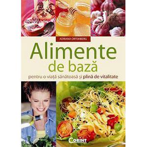 Alimente de Bază pentru O Viaţă Sănătoasă și Plină de Vitalitate
