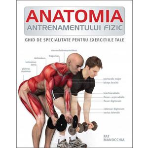 Anatomia Antrenamentului Fizic. Ghid de Specialitate pentru Exerciţiile Tale