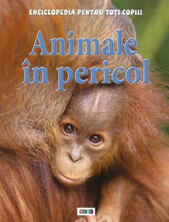 Animale în pericol. Enciclopedia pentru toți copiii