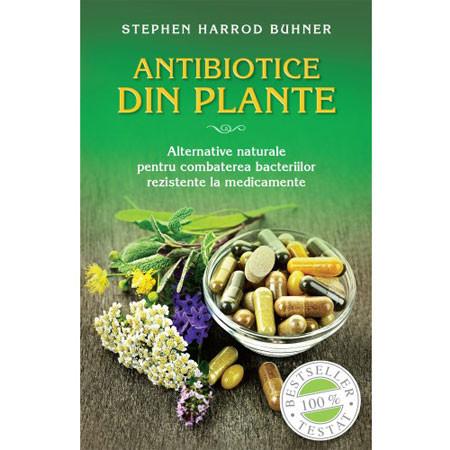 Antibiotice din Plante. Alternative Naturale pentru combaterea Bacteriilor rezistente la Medicamente (reeditare)