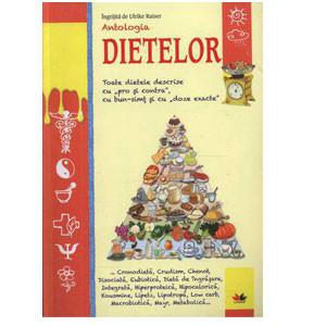 """Antologia Dietelor. Toate Dietele descrise cu """"Pro"""" şi """"Contra"""", cu Bun-Simţ şi cu """"Doze Exacte"""""""