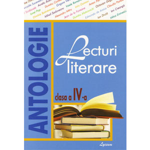 Antologie. Lecturi literare pentru cl. a IV-a