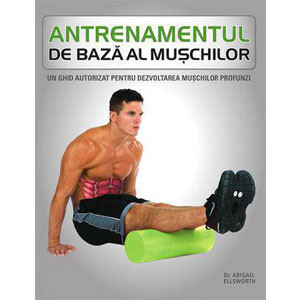 Antrenamentul de Bază al Mușchilor. Un Ghid Autorizat pentru Dezvoltarea Mușchilor Profunzi