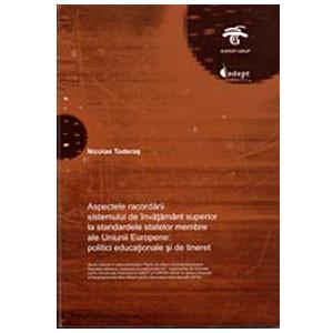 Aspectele Racordării Sistemului de Învăţământ Superior la Standardele Statelor Membre ale Uniunii Europene: Politici Educaţionale şi de Tineret [eBook]