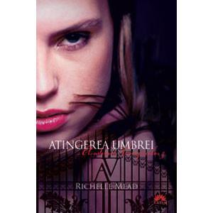 Atingerea Umbrei. Academia Vampirilor. Vol. 3
