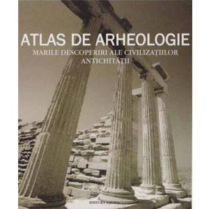 Atlas de arheologie. Marile descoperiri ale civilizațiilor antichității
