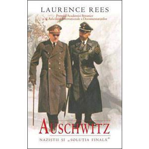 """Auschwitz. Nazistii şi """"Soluţia Finală"""""""