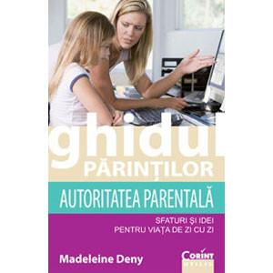 Ghidul Părinților. Autoritatea Parentală. Sfaturi și Idei pentru Viața de Zi cu Zi