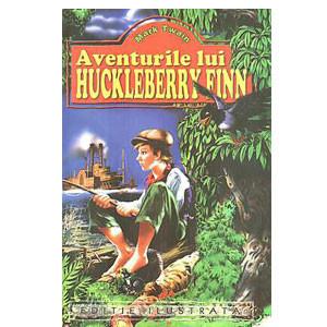 Aventurile lui Huckleberry Finn (Ediție ilustrată)