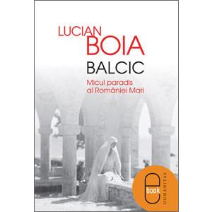 Balcic. Micul Paradis al României Mari [Carte Electronică]