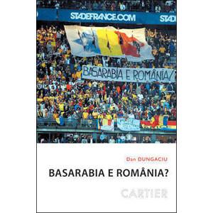 Basarabia e România? - Dileme Identitare şi (geo)politice în Republica Moldova
