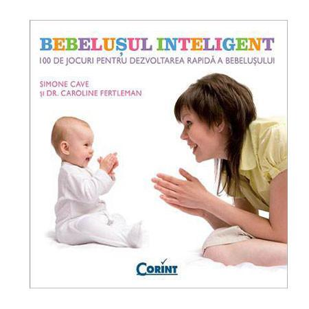 Bebelușul Inteligent. 100 de jocuri pentru dezvoltarea rapidă a bebelușului