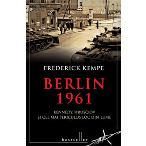 Berlin 1961. Kennedy, Hruşciov şi cel mai Periculos Loc din Lume