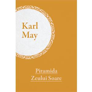 Colecția Karl May Vol. 02. De pe tron la eșafod. Vol. 2. Piramida Zeului Soare [eBook]