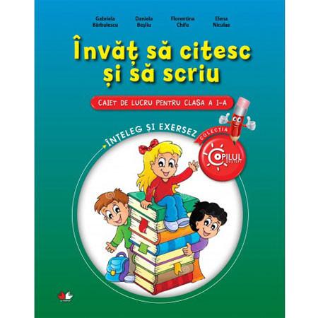 Învăț să Citesc și să Scriu. Caiet de lucru pentru Clasa I. Înțeleg și Exersez
