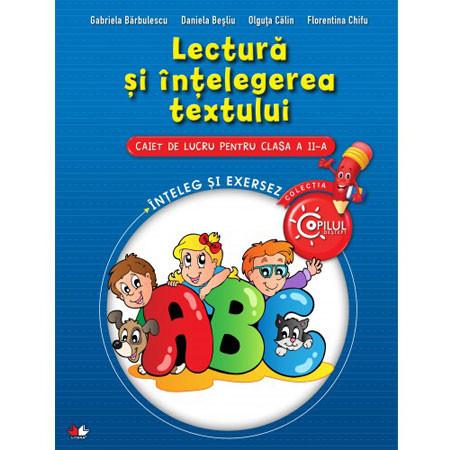 Lectură și Înțelegerea Textului. Caiet de lucru pentru Clasa a II-a. Înțeleg și Exersez