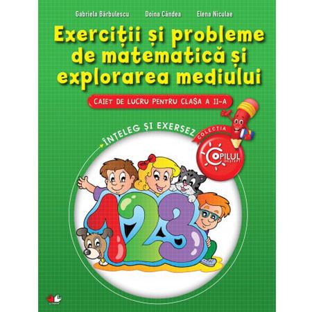Exerciții și Probleme de Matematică și Explorarea Mediului. Caiet de lucru pentru Clasa a II-a. Înțeleg și Exersez