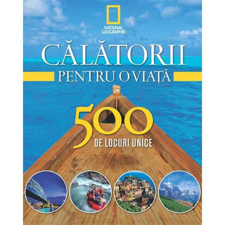 Călătorii pentru o Viață. 500 de Locuri Unice. Vol.1