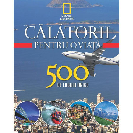 Călătorii pentru o Viață. 500 de Locuri Unice. Vol.4