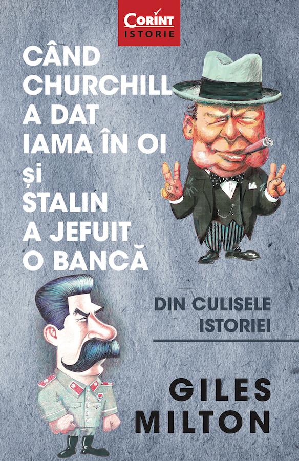Când Churchill a dat iama în oi și Stalin a jefuit o bancă. Din culisele istoriei