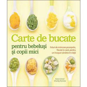 Carte de Bucate pentru Bebeluși și Copii Mici. Feluri de Mâncare Proaspete, făcute în Casă, pentru un Început Sănătos în Viață