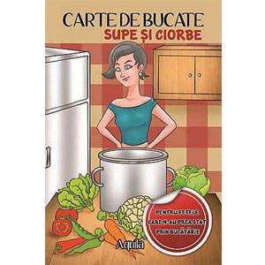 Carte de bucate: Supe și ciorbe. Pentru fetele care n-au prea stat prin bucătărie