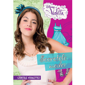 Violetta, Vol. 3. Secretele Modei. Cărţile Violettei