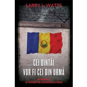 Cei Dintâi Vor Fi Cei din Urmă. România și Sfârșitul Războiului Rece
