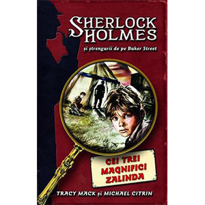 Cei trei Magnifici Zalinda, Sherlock Holmes şi Ştrengarii de pe Baker Street, Vol. 1