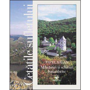 Cetăţile Sufletului. Mănăstiri şi Schituri Basarabene