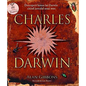 Charles Darwin. Descopera Lumea lui Darwin Citind Jurnalul unui Mus
