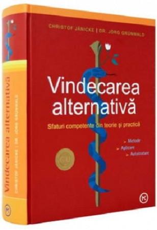 Vindecarea alternativă. Sfaturi competente din teorie și practică