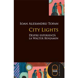 City Lights. Despre Experienţă la Walter Benjamin [Carte Electronică]