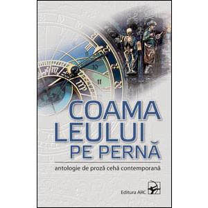 Coama Leului pe Pernă. Antologie de Proză Cehă Contemporană