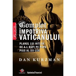 Complot împotriva Vaticanului. Planul lui Hitler de a-l răpi pe Papa Pius al XII-lea