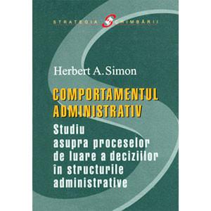 Comportamentul administrativ Studiu asupra proceselor de luare a deciziilor în structurile administrative
