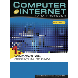 Computer și Internet fără profesor, vol. 01. Windows XP: Operațiuni de bază