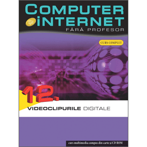 Computer și Internet fără profesor, vol. 12. Videoclipurile digitale