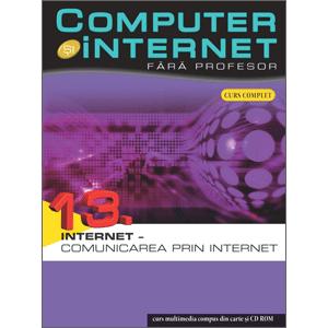 Computer și Internet fără profesor, vol. 13. Comunicarea prin Internet