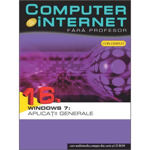 Computer și Internet fără profesor, vol. 16. Windows 7: Aplicații generale