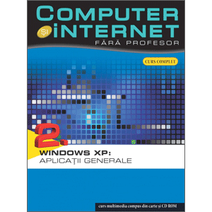 Computer și Internet fără profesor, vol. 02. Windows XP: Aplicații generale