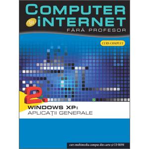 Computer și Internet fără profesor, vol. 02. Windows XP: Aplicații generale