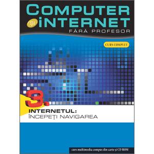 Computer și Internet fără profesor, vol. 03. Internetul: Începeți navigarea