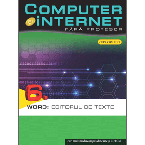 Computer și Internet fără profesor, vol. 06. Word: Editorul de texte