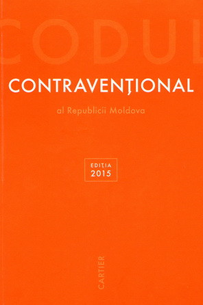 Codul Contravențional al Republicii Moldova. Ediția 2015