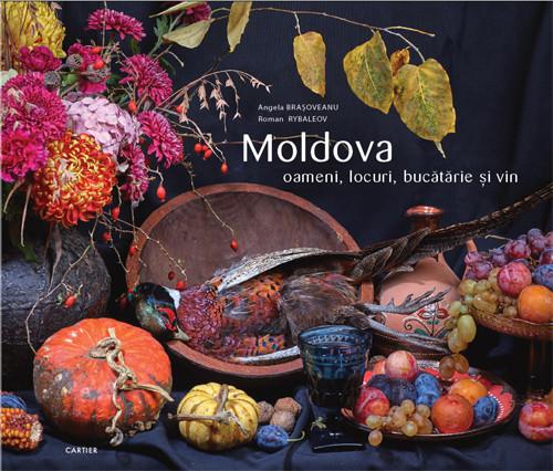 Moldova. Oameni, locuri, bucătărie și vin