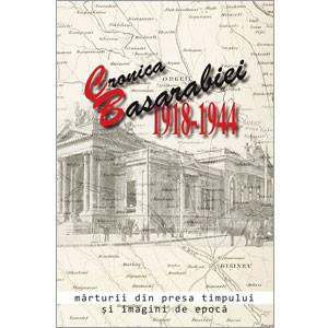 Cronica Basarabiei 1918-1944: Mărturii din Presa Timpului și Imagini de Epocă [Ediție Tipărită]