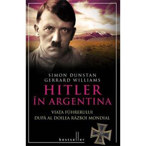 Hitler în Argentina. Viaţa Fuhrerului după al Doilea Război Mondial