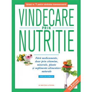 Vindecare prin Nutriție. Fără Medicamente, doar prin Vitamine, Minerale, Plante şi Suplimente Alimentare Naturale
